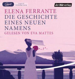 Elena-Ferrante: Die Geschichte eines neen Namens, Hörbuch, Hörverlag