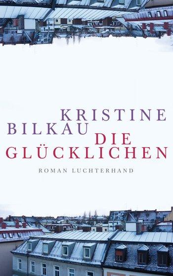 Die Glücklichen Kristine Bilkau