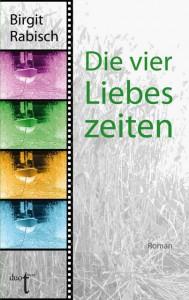 Cover Die vier Liebeszeiten von Birgit Rabisch aus dem Verlag Duotincta
