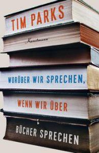 Tim Parks, Worüber wir reden, wenn wir über Bücher reden, Antje Kunstmann Verlag