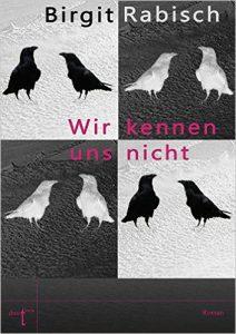 Birgit Rabisch. Wir kennen uns nicht, duotincta Verlag