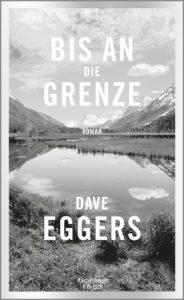 Dave Eggers: Bis an die Grenze
