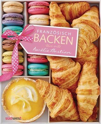 Französisch backen - Aurelie Bastian