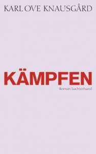 Karl Ove Knausgard: Kämpfen.