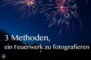 3 Methoden, ein Feuerwerk zu fotografieren