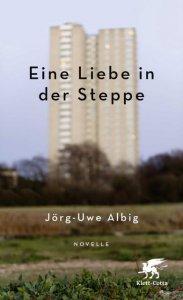 Jörg Uwe Albig: Eine Liebe in der Steppe