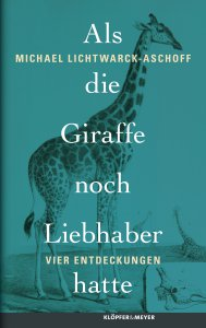 Michael Lichtwarck-Aschoff: Als die Giraffe noch Liebhaber hatte