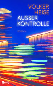 Volker Heise: Ausser Kontrolle