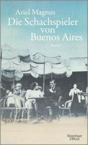 Ariel Magnus : Die Schachspieler von Buenos Aires