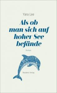 Yara Lee: Als ob man sich auf hoher See befände, Debütroman, Residenzverlag, Cover