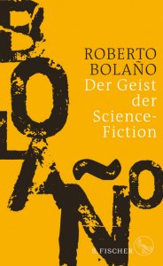 Roberto Bolano: Der Geist der Science Fiction