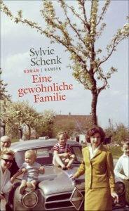 Sylvie Schenk: Eine gewöhnliche Familie
