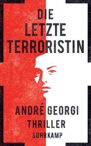 Andre Georgi: Die letzte Terroristin