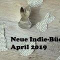 Auswahl von Neuerscheinungen aus unabhängigen, kleineren Verlagen , April 2019