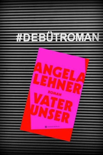 Das Debüt 2019, Bloggerpreis, Angela Lehner, Vater Unser, Hanser Verlag, Rezension