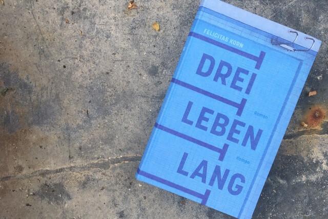 Felicitas Korn: Drei Leben lang, Kampa Verlag, Rezension