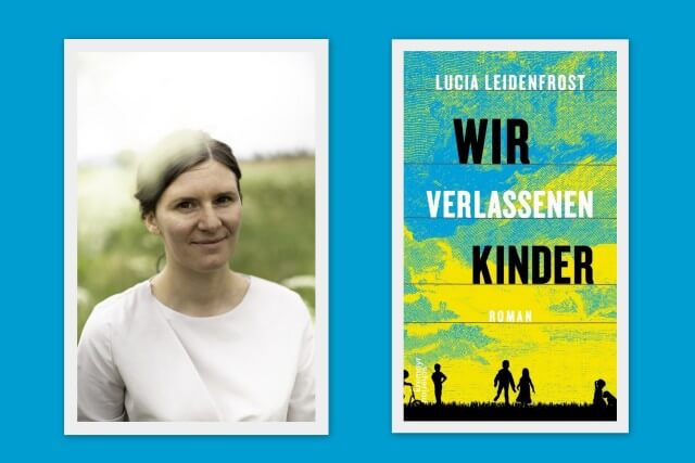 Lucia Leidenfrost: Wir verlassenen Kinder, Debütroman, Interview