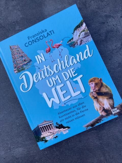 Cover Franziska Consolati; In Deutschland um die Welt, Conbookverlag